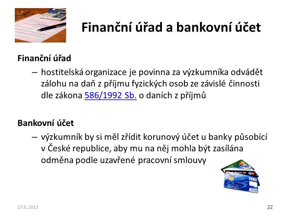 Finanční úřad a bankovní účet Finanční úřad – hostitelská organizace je povinna za výzkumníka odvádět zálohu na daň z příjmu fyzických osob ze závislé