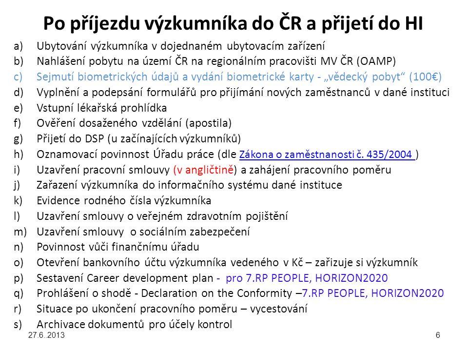 a)Ubytování výzkumníka v dojednaném ubytovacím zařízení b)Nahlášení pobytu na území ČR na regionálním pracovišti MV ČR (OAMP) c)Sejmutí biometrických