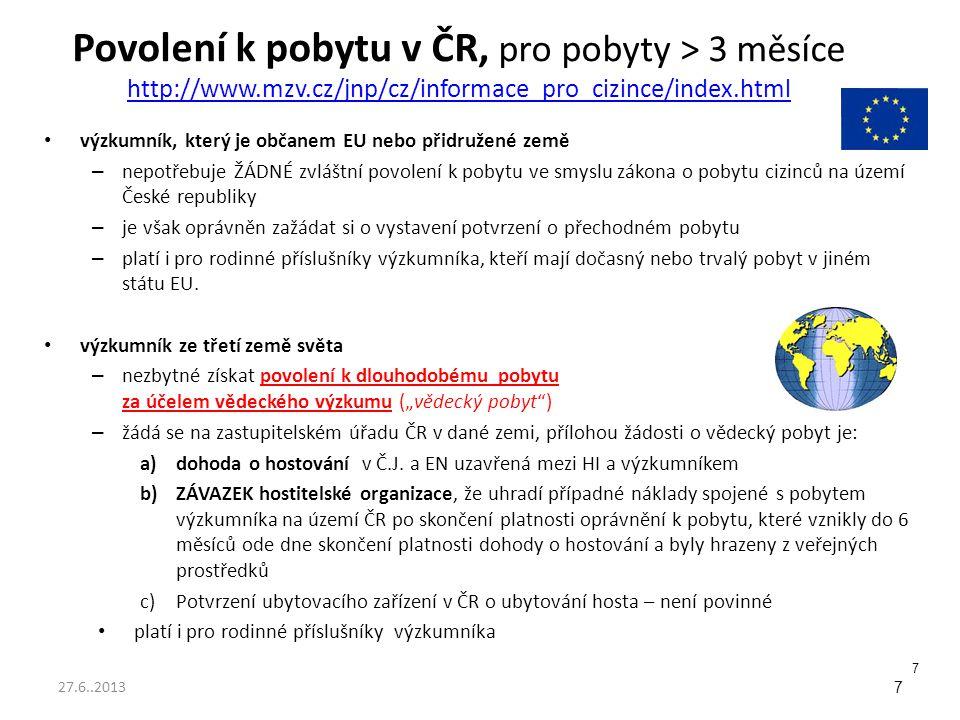 Rodné číslo výzkumný pracovník, který je občanem ze zemí EU, EHP nebo Švýcarska, není ze zákona povinen mít rodné číslo – ALE může si o něj zažádat na Ministerstvu vnitra ČR – zjednoduší se tím kontakt s českými úřady a institucemi (zejména v oblasti zdravotního pojištění a sociálního zabezpečení) – lhůta pro vydání rozhodnutí: 30 dnů výzkumný pracovník z ostatních zemí dostane rodné číslo přiděleno automaticky na OAMP v rámci řízení o povolení k pobytu – dokladem o rodném čísle je mimo jiné: (a) průkaz o povolení k pobytu cizince či (b) potvrzení o přechodném pobytu na území České republiky občana Evropské unie 18 27.6..2013
