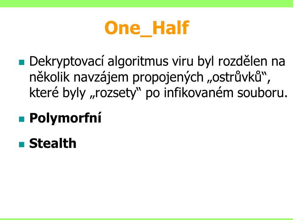 """One_Half Dekryptovací algoritmus viru byl rozdělen na několik navzájem propojených """"ostrůvků"""", které byly """"rozsety"""" po infikovaném souboru. Polymorfní"""