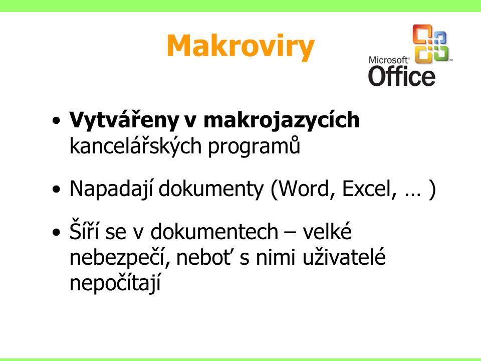 Makroviry Vytvářeny v makrojazycích kancelářských programů Napadají dokumenty (Word, Excel, … ) Šíří se v dokumentech – velké nebezpečí, neboť s nimi