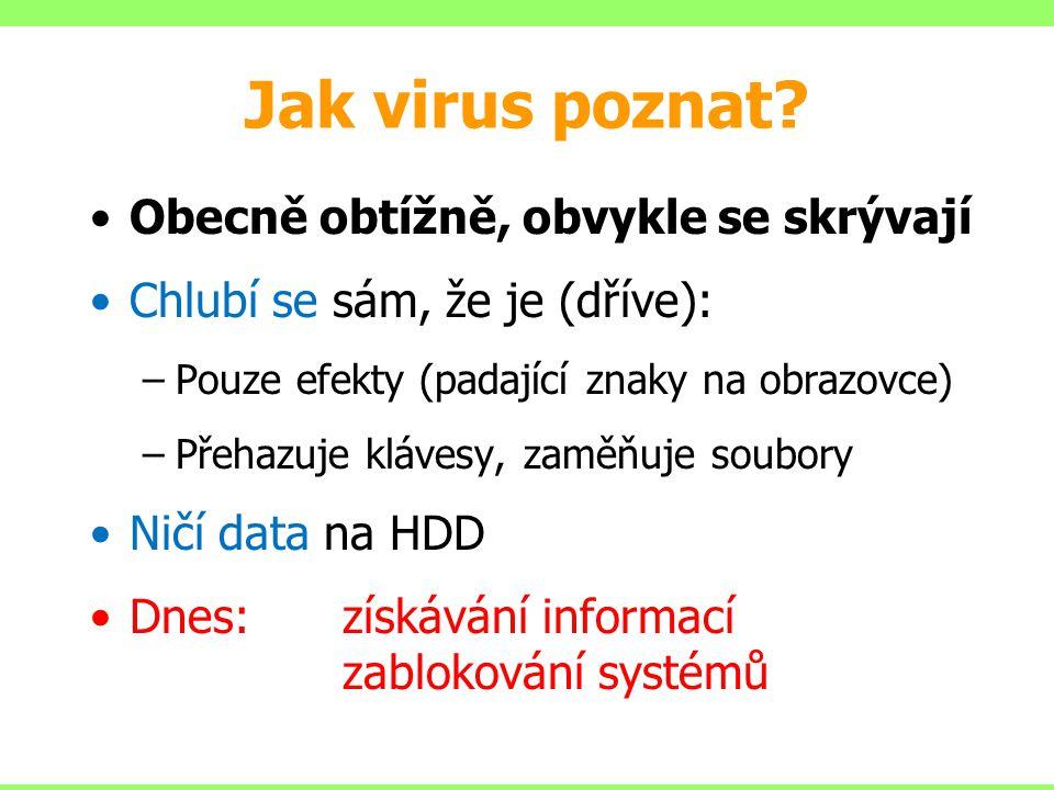 Jak virus poznat? Obecně obtížně, obvykle se skrývají Chlubí se sám, že je (dříve): –Pouze efekty (padající znaky na obrazovce) –Přehazuje klávesy, za