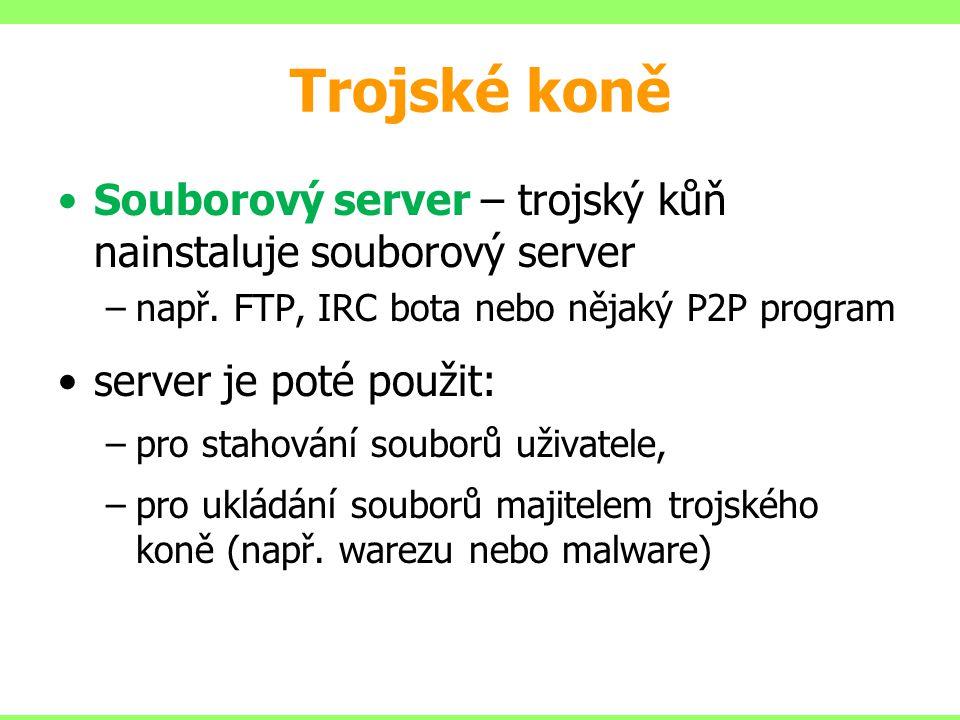 Trojské koně Souborový server – trojský kůň nainstaluje souborový server –např. FTP, IRC bota nebo nějaký P2P program server je poté použit: –pro stah
