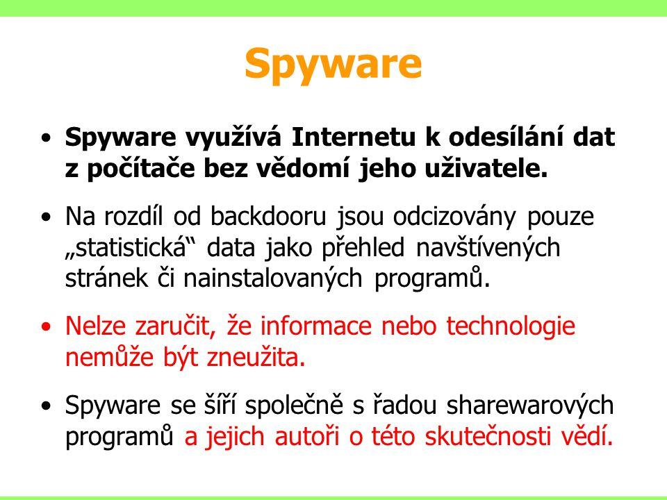 """Spyware Spyware využívá Internetu k odesílání dat z počítače bez vědomí jeho uživatele. Na rozdíl od backdooru jsou odcizovány pouze """"statistická"""" dat"""
