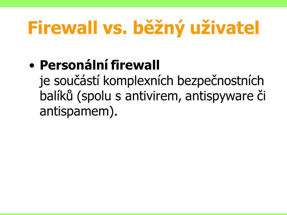 Firewall vs. běžný uživatel.Personální firewall je součástí komplexních bezpečnostních balíků (spolu s antivirem, antispyware či antispamem).