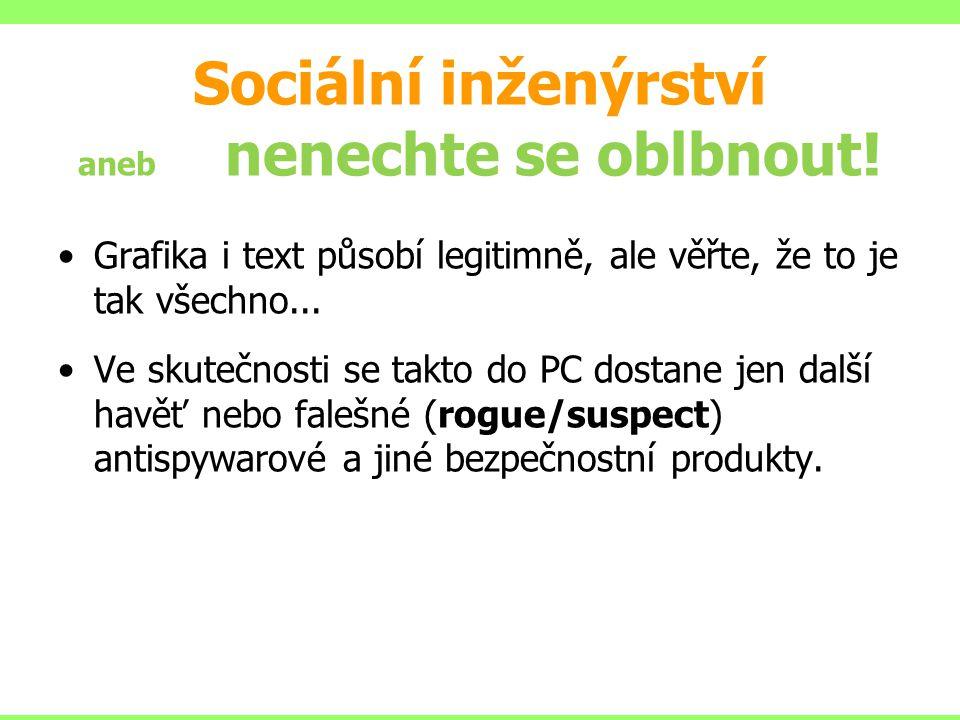 Sociální inženýrství aneb nenechte se oblbnout! Grafika i text působí legitimně, ale věřte, že to je tak všechno... Ve skutečnosti se takto do PC dost