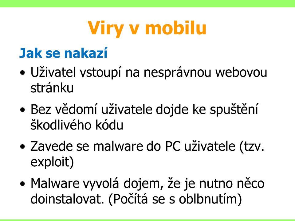 Viry v mobilu Jak se nakazí Uživatel vstoupí na nesprávnou webovou stránku Bez vědomí uživatele dojde ke spuštění škodlivého kódu Zavede se malware do