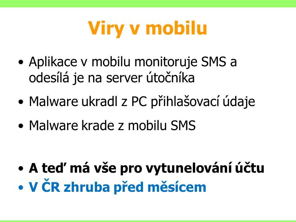 Viry v mobilu Aplikace v mobilu monitoruje SMS a odesílá je na server útočníka Malware ukradl z PC přihlašovací údaje Malware krade z mobilu SMS A teď