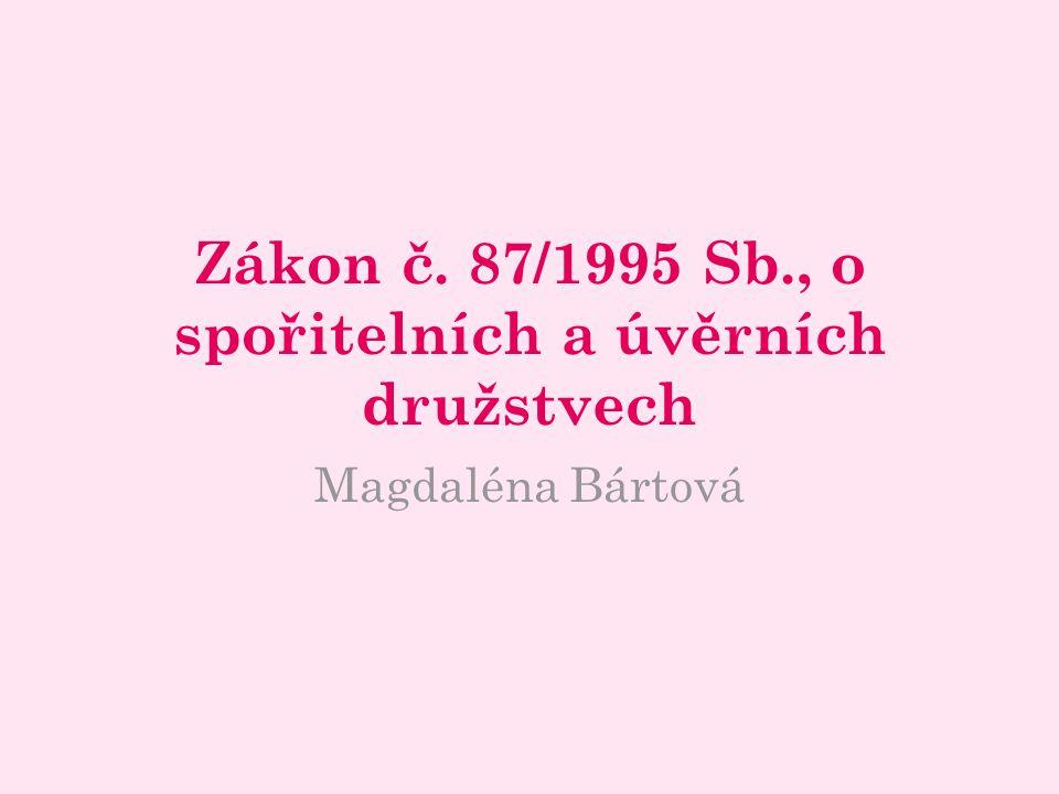 Zákon č. 87/1995 Sb., o spořitelních a úvěrních družstvech Magdaléna Bártová