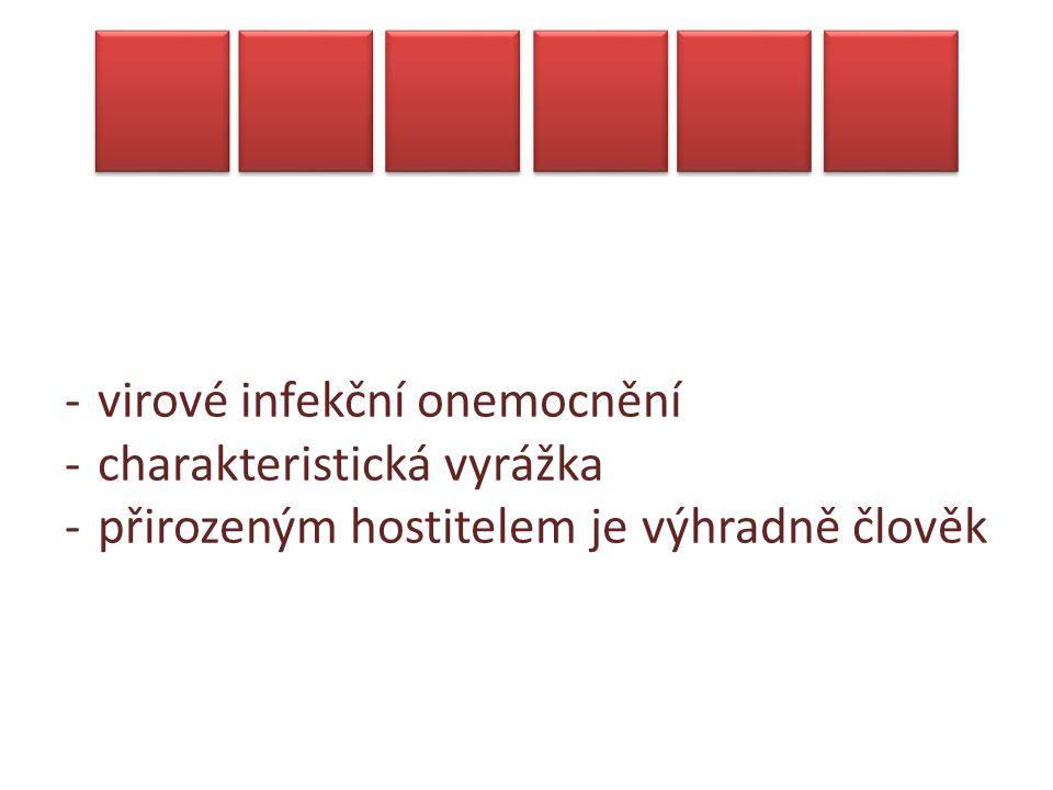 -virové infekční onemocnění -charakteristická vyrážka -přirozeným hostitelem je výhradně člověk