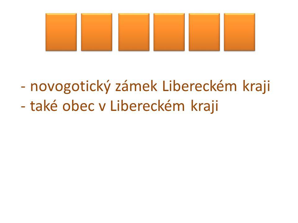 -novogotický zámek Libereckém kraji -také obec v Libereckém kraji