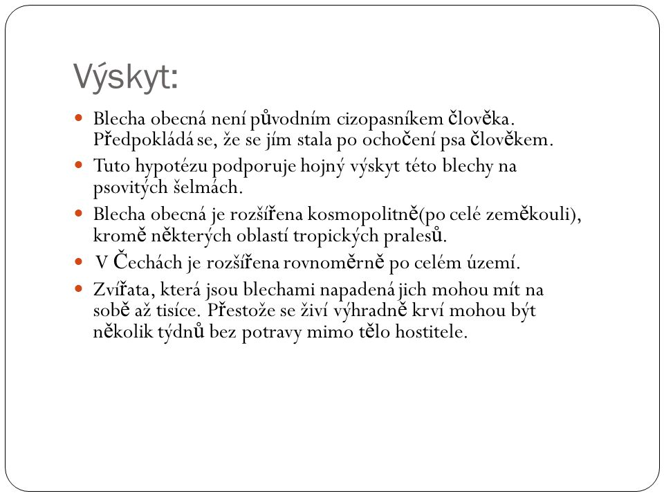 Zdroje: http://referaty-seminarky.cz/blecha-obecna-pulex-irritans/ http://www.skudci.com/blecha-blechy http://www.desinsekta.cz/cs/atlas-kdc/atlas-kdc/30- blecha-obecna http://www.desinsekta.cz/cs/atlas-kdc/atlas-kdc/30- blecha-obecna