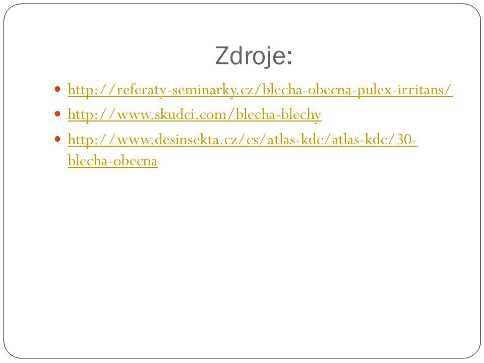 Zdroje: http://referaty-seminarky.cz/blecha-obecna-pulex-irritans/ http://www.skudci.com/blecha-blechy http://www.desinsekta.cz/cs/atlas-kdc/atlas-kdc