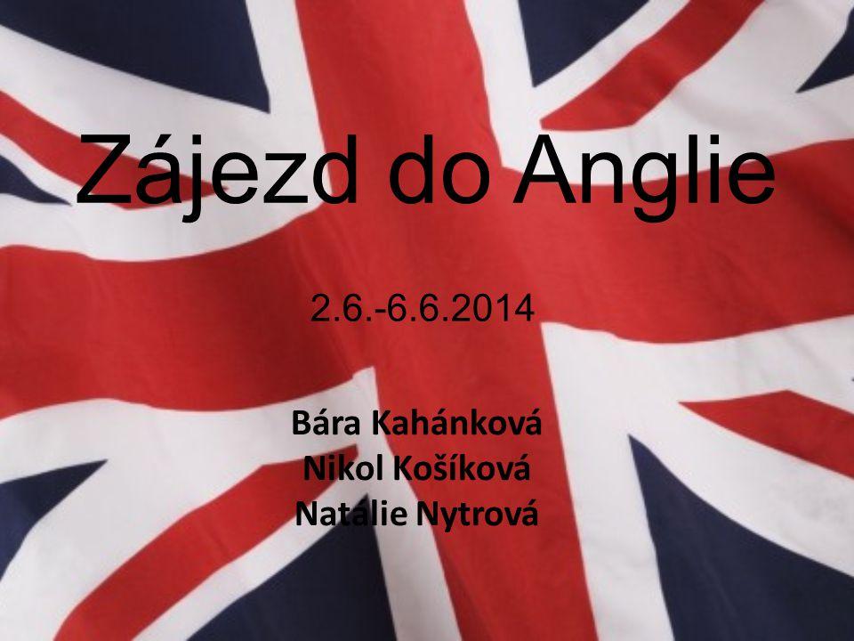 Zájezd do Anglie 2.6.-6.6.2014 Bára Kahánková Nikol Košíková Natálie Nytrová