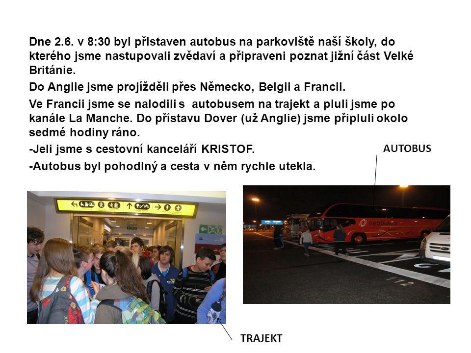 Dne 2.6. v 8:30 byl přistaven autobus na parkoviště naší školy, do kterého jsme nastupovali zvědaví a připraveni poznat jižní část Velké Británie. Do