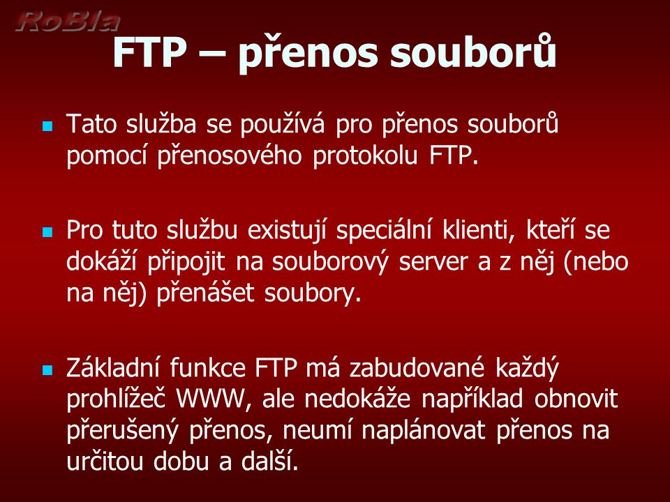 FTP – přenos souborů Tato služba se používá pro přenos souborů pomocí přenosového protokolu FTP.