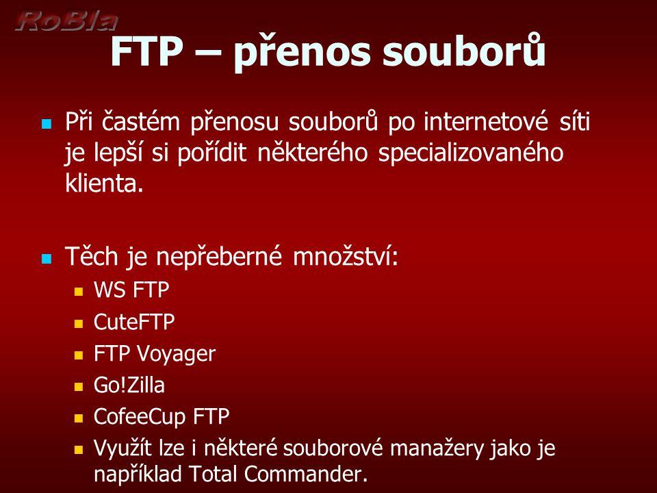 FTP – přenos souborů Při častém přenosu souborů po internetové síti je lepší si pořídit některého specializovaného klienta.