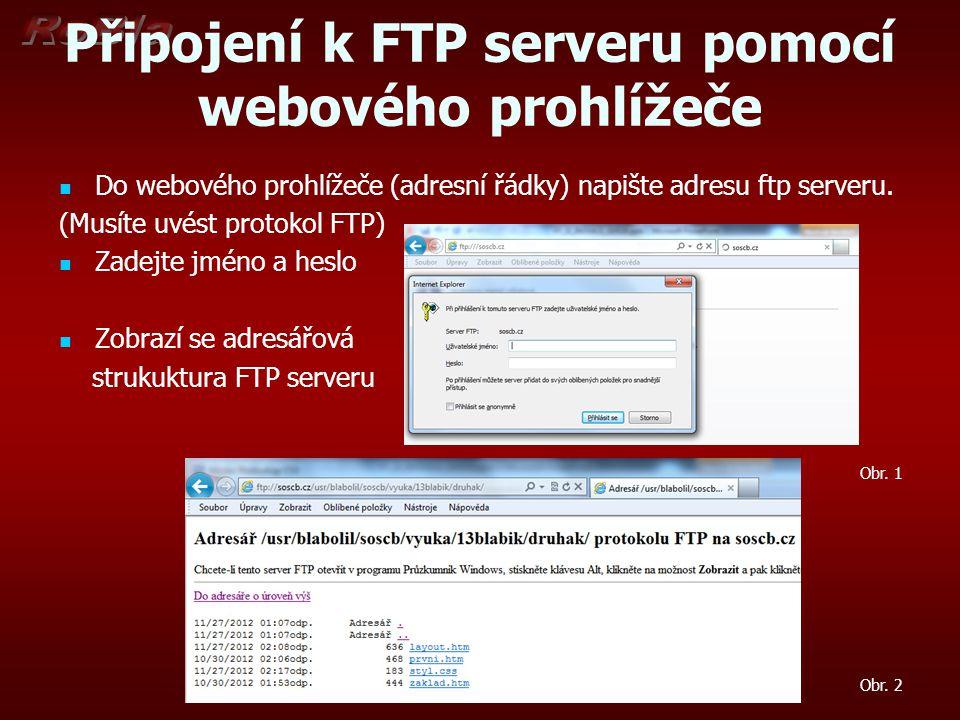 Připojení k FTP serveru pomocí webového prohlížeče Do webového prohlížeče (adresní řádky) napište adresu ftp serveru.
