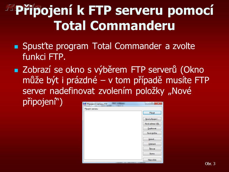 """Připojení k FTP serveru pomocí Total Commanderu Vyplňte: Název relace Hostitel – doménu FTP serveru Zaškrtněte - Použít pasivní režim Stiskněte OK Vyberte FTP server Zvolte """"Připojit Zadejte jméno Zadejte heslo Obr."""