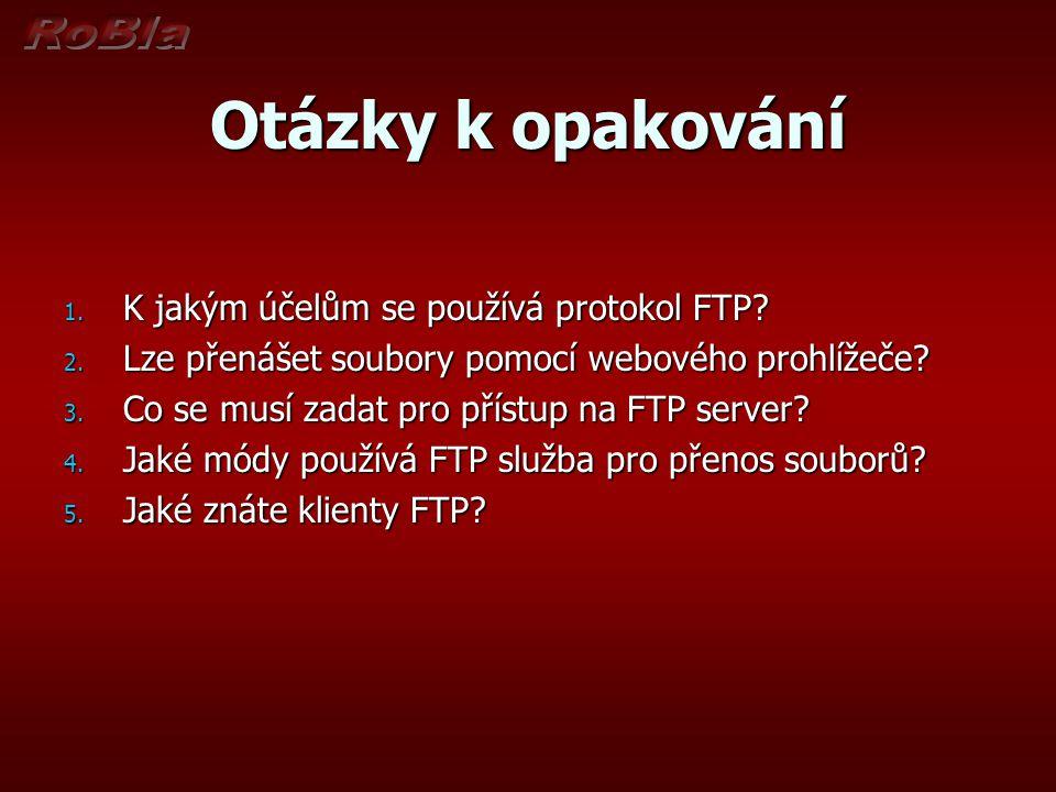Otázky k opakování 1. K jakým účelům se používá protokol FTP.