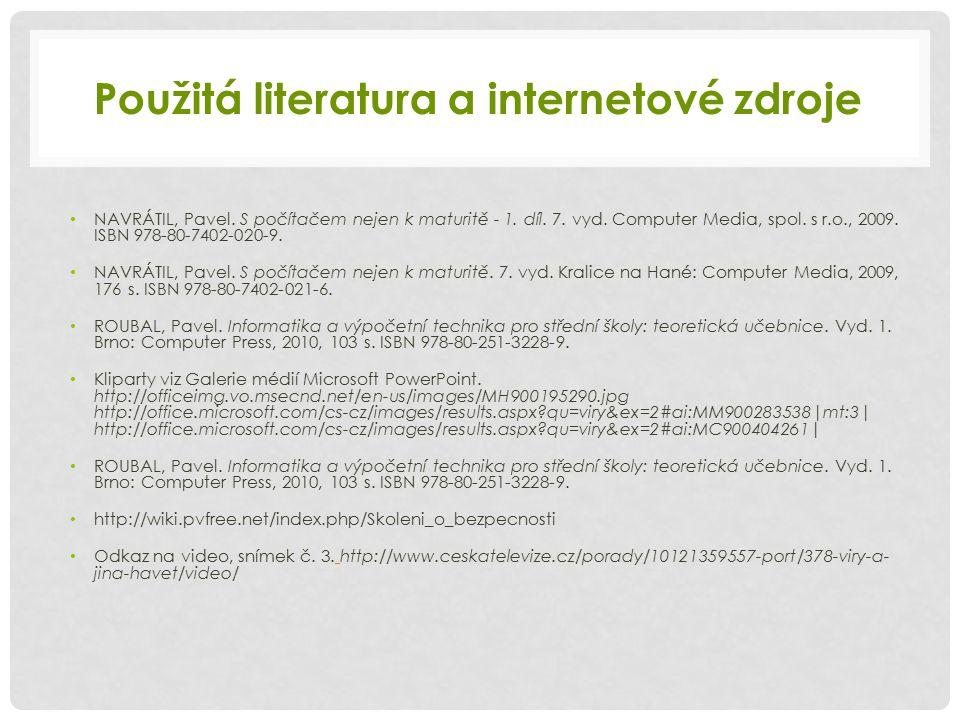 Použitá literatura a internetové zdroje NAVRÁTIL, Pavel. S počítačem nejen k maturitě - 1. díl. 7. vyd. Computer Media, spol. s r.o., 2009. ISBN 978-8