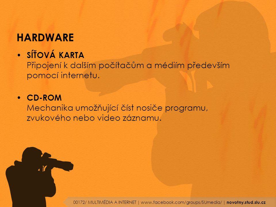 HARDWARE SÍŤOVÁ KARTA Připojení k dalším počítačům a médiím především pomocí internetu. CD-ROM Mechanika umožňující číst nosiče programu, zvukového ne