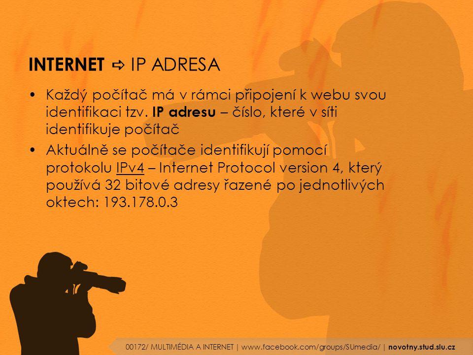 INTERNET  IP ADRESA Každý počítač má v rámci připojení k webu svou identifikaci tzv. IP adresu – číslo, které v síti identifikuje počítač Aktuálně se