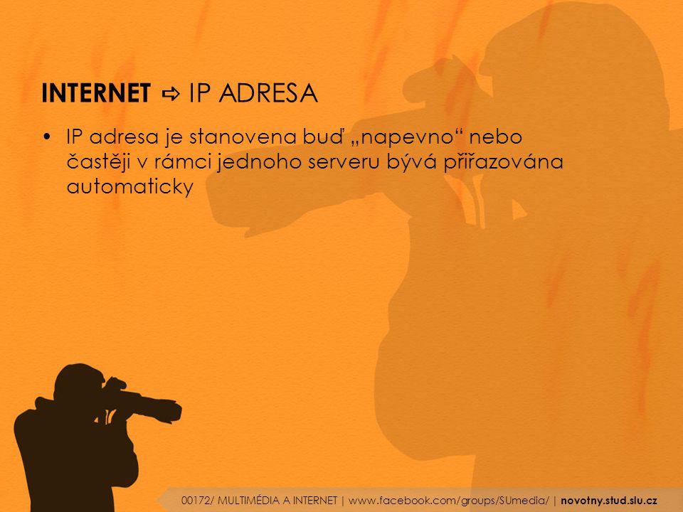 """INTERNET  IP ADRESA IP adresa je stanovena buď """"napevno"""" nebo častěji v rámci jednoho serveru bývá přiřazována automaticky 00172/ MULTIMÉDIA A INTERN"""