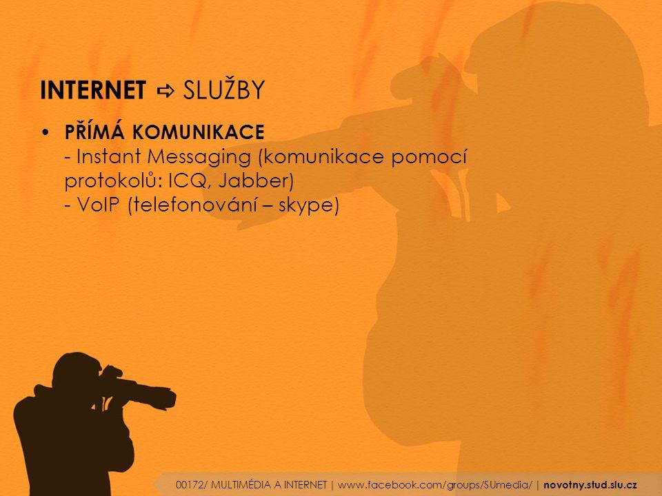 INTERNET  SLUŽBY PŘÍMÁ KOMUNIKACE - Instant Messaging (komunikace pomocí protokolů: ICQ, Jabber) - VoIP (telefonování – skype) 00172/ MULTIMÉDIA A IN