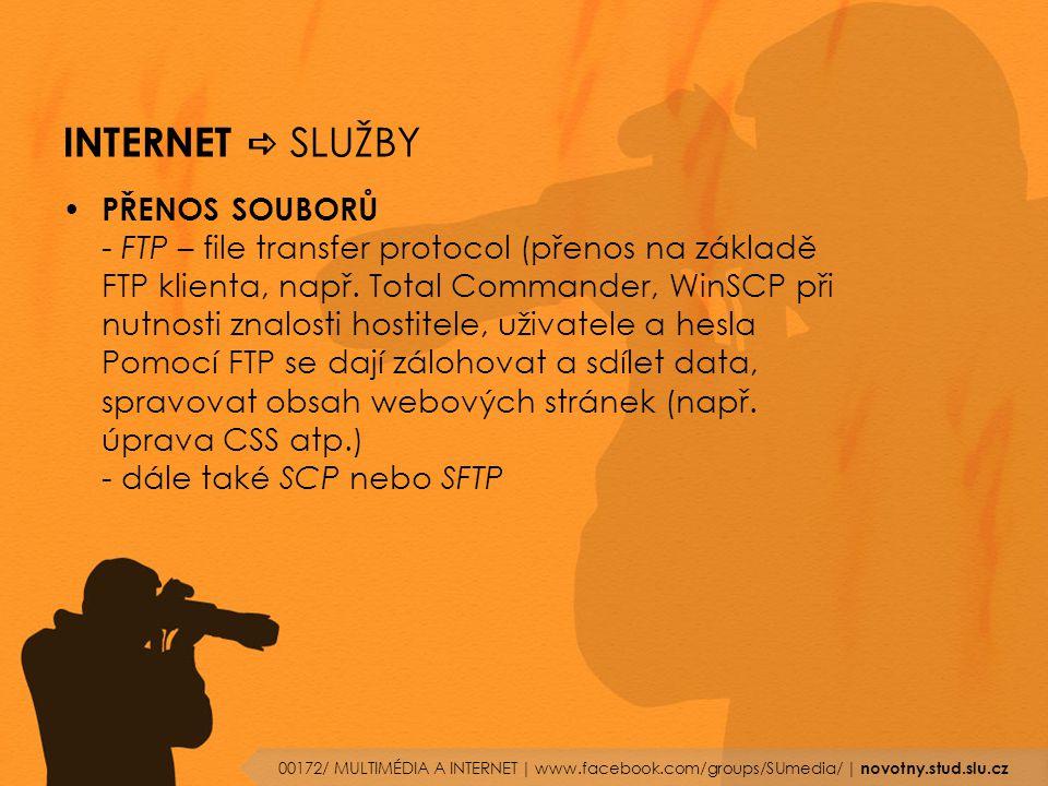 INTERNET  SLUŽBY PŘENOS SOUBORŮ - FTP – file transfer protocol (přenos na základě FTP klienta, např. Total Commander, WinSCP při nutnosti znalosti ho