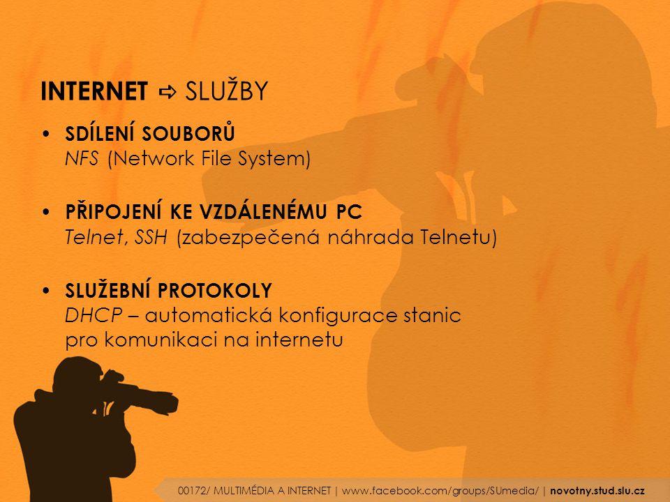 INTERNET  SLUŽBY SDÍLENÍ SOUBORŮ NFS (Network File System) PŘIPOJENÍ KE VZDÁLENÉMU PC Telnet, SSH (zabezpečená náhrada Telnetu) SLUŽEBNÍ PROTOKOLY DH
