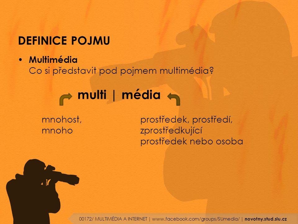 DEFINICE POJMU Multimédia Co si představit pod pojmem multimédia? multi | média 00172/ MULTIMÉDIA A INTERNET | www.facebook.com/groups/SUmedia/ | novo