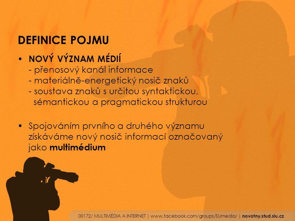 DEFINICE POJMU MULTIMÉDIA Využití základních přenosových cest: - optický kanál (vizuální) - akustický kanál (audiovizuální) - taktilní kanál (hmat) - kinestetický (vnímání: tepla, bolesti atp.) - olfaktorický kanál (čich) - gustativní kanál (chuť) 00172/ MULTIMÉDIA A INTERNET   www.facebook.com/groups/SUmedia/   novotny.stud.slu.cz