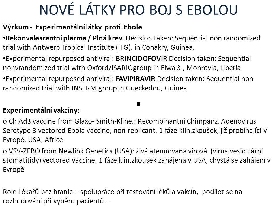 NOVÉ LÁTKY PRO BOJ S EBOLOU Výzkum - Experimentální látky proti Ebole Rekonvalescentní plazma / Plná krev. Decision taken: Sequential non randomized t