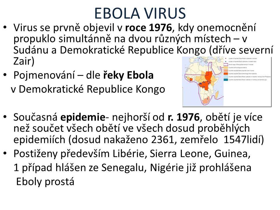 EBOLA VIRUS Virus se prvně objevil v roce 1976, kdy onemocnění propuklo simultánně na dvou různých místech – v Sudánu a Demokratické Republice Kongo (