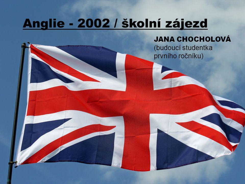 JANA CHOCHOLOVÁ (budoucí studentka prvního ročníku) Anglie - 2002 / školní zájezd