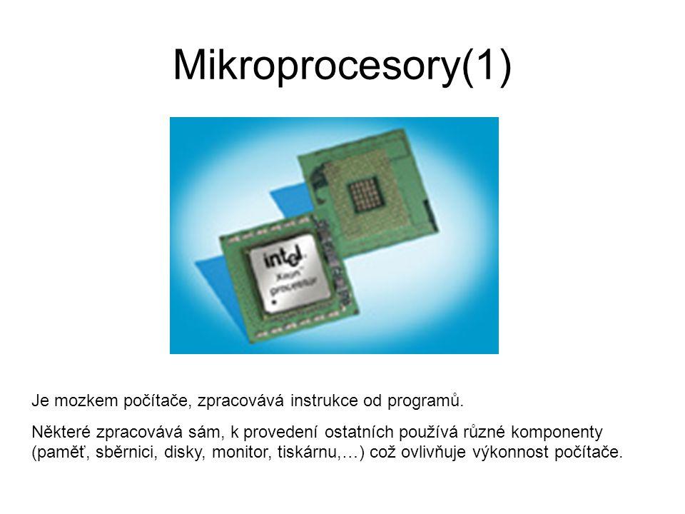 Mikroprocesory(1) Je mozkem počítače, zpracovává instrukce od programů. Některé zpracovává sám, k provedení ostatních používá různé komponenty (paměť,