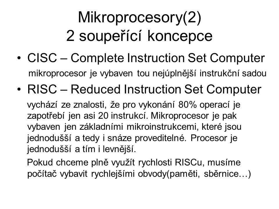 Mikroprocesory(2) 2 soupeřící koncepce CISC – Complete Instruction Set Computer mikroprocesor je vybaven tou nejúplnější instrukční sadou RISC – Reduc