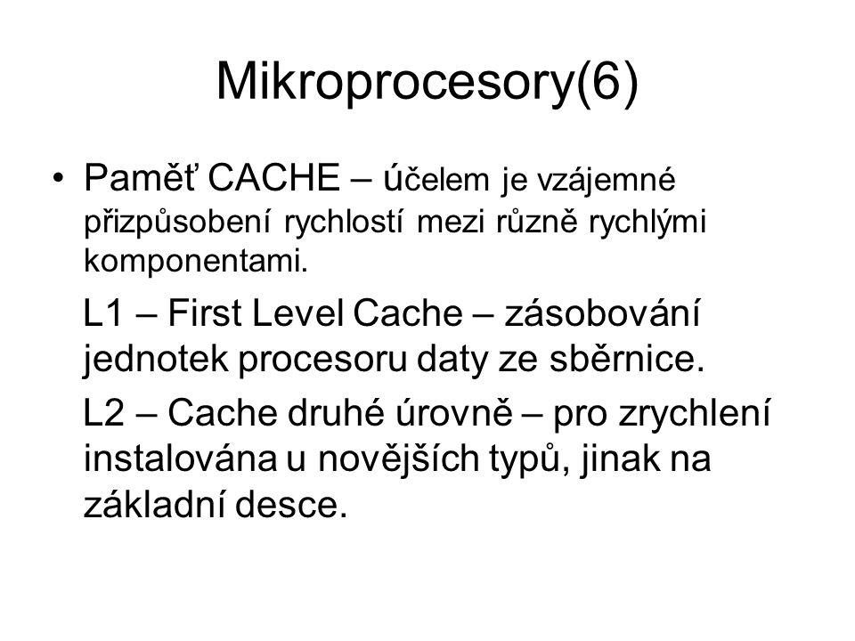 Mikroprocesory(6) Paměť CACHE – ú čelem je vzájemné přizpůsobení rychlostí mezi různě rychlými komponentami. L1 – First Level Cache – zásobování jedno