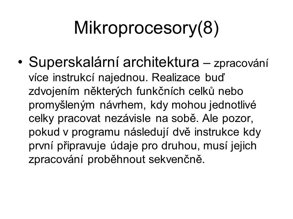 Mikroprocesory(8) Superskalární architektura – zpracování více instrukcí najednou. Realizace buď zdvojením některých funkčních celků nebo promyšleným