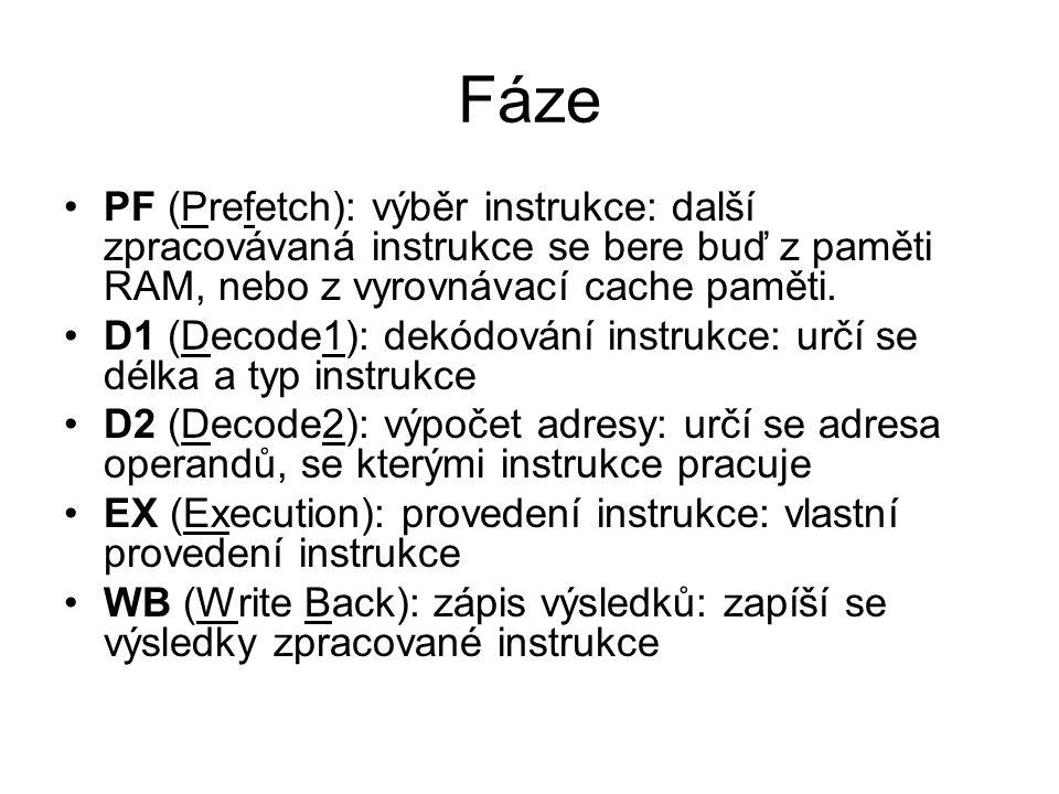 Fáze PF (Prefetch): výběr instrukce: další zpracovávaná instrukce se bere buď z paměti RAM, nebo z vyrovnávací cache paměti. D1 (Decode1): dekódování