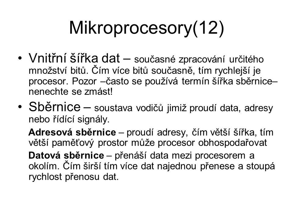 Mikroprocesory(12) Vnitřní šířka dat – současné zpracování určitého množství bitů. Čím více bitů současně, tím rychlejší je procesor. Pozor –často se