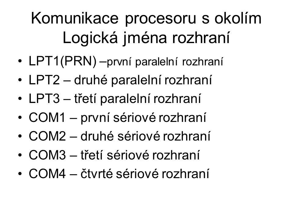 Komunikace procesoru s okolím Logická jména rozhraní LPT1(PRN) – první paralelní rozhraní LPT2 – druhé paralelní rozhraní LPT3 – třetí paralelní rozhr