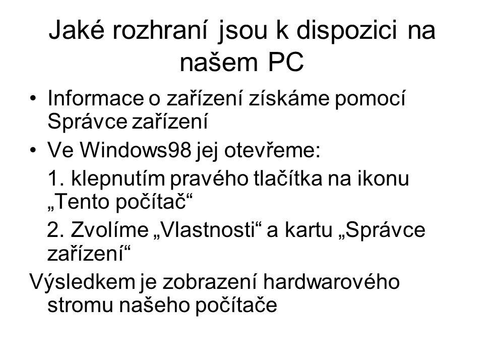 Jaké rozhraní jsou k dispozici na našem PC Informace o zařízení získáme pomocí Správce zařízení Ve Windows98 jej otevřeme: 1. klepnutím pravého tlačít