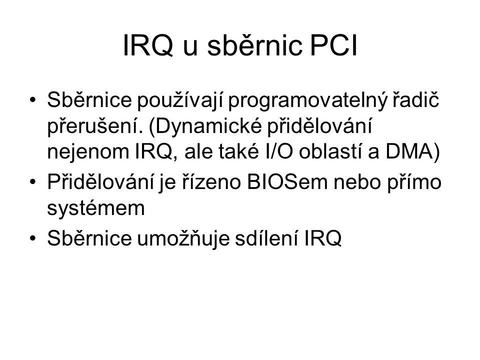 IRQ u sběrnic PCI Sběrnice používají programovatelný řadič přerušení. (Dynamické přidělování nejenom IRQ, ale také I/O oblastí a DMA) Přidělování je ř