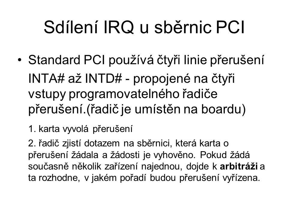 Sdílení IRQ u sběrnic PCI Standard PCI používá čtyři linie přerušení INTA# až INTD# - propojené na čtyři vstupy programovatelného řadiče přerušení.(řa