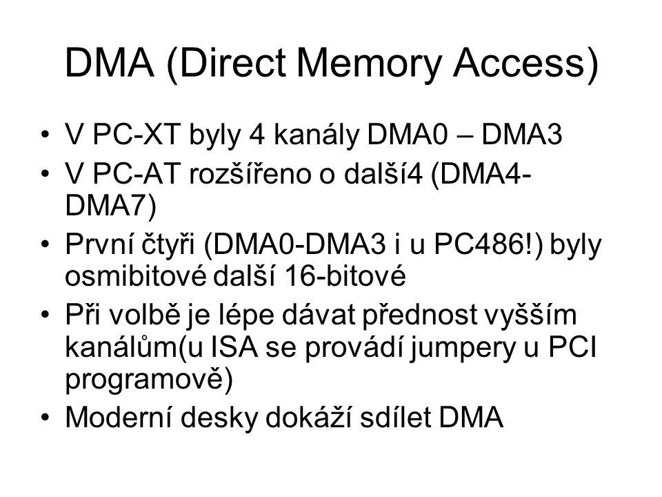 DMA (Direct Memory Access) V PC-XT byly 4 kanály DMA0 – DMA3 V PC-AT rozšířeno o další4 (DMA4- DMA7) První čtyři (DMA0-DMA3 i u PC486!) byly osmibitov