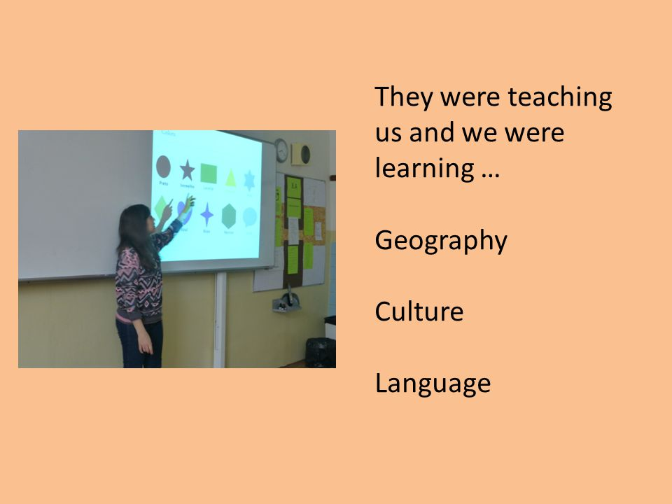 They were teaching us and we were learning … Geography Culture Language