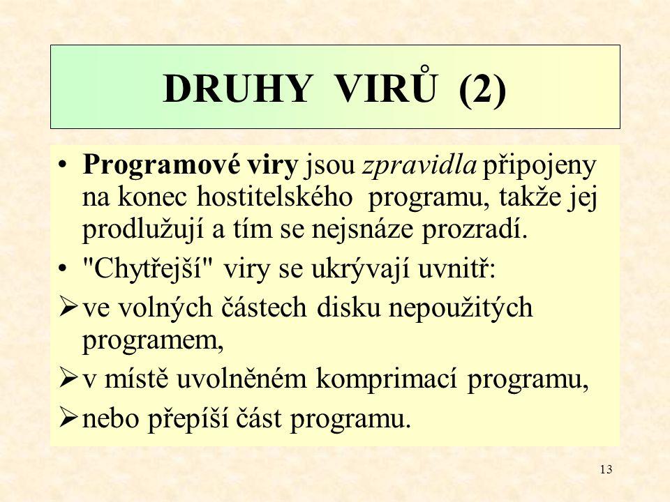 12 DRUHY VIRŮ (1) Programové viry. Jsou schopné infikovat pouze programy (spustitelné soubory), které pak virus