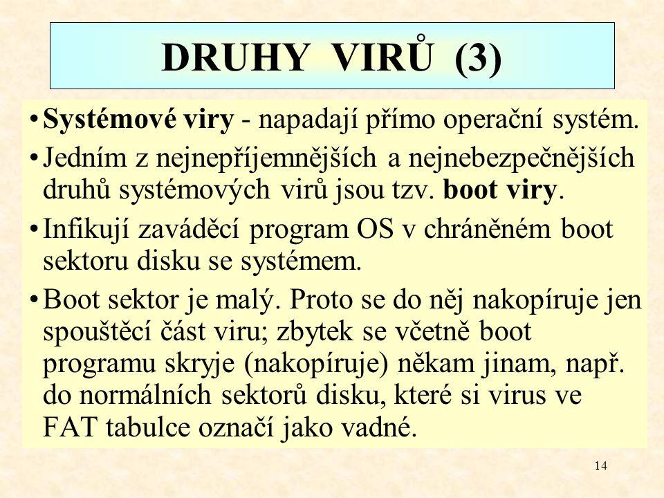 13 DRUHY VIRŮ (2) Programové viry jsou zpravidla připojeny na konec hostitelského programu, takže jej prodlužují a tím se nejsnáze prozradí.